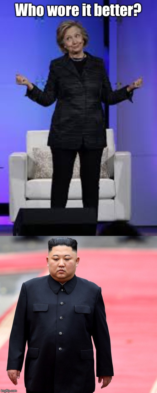 High Fashion Face-Off | Who wore it better? | image tagged in hillary clinton,kim jong un,black pant suits,who wore it better,funny memes | made w/ Imgflip meme maker
