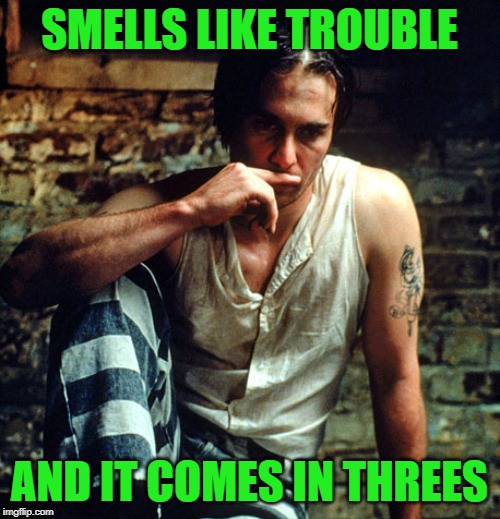SMELLS LIKE TROUBLE AND IT COMES IN THREES | made w/ Imgflip meme maker