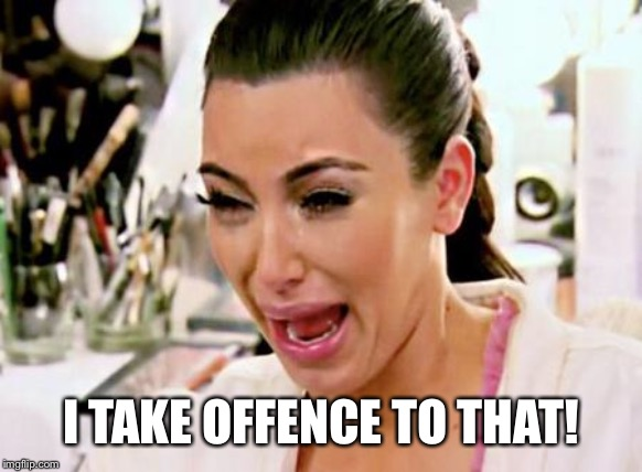 Kim Kardashian | I TAKE OFFENCE TO THAT! | image tagged in kim kardashian | made w/ Imgflip meme maker