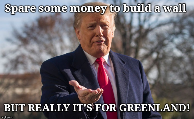 Lier | Spare some money to build a wall BUT REALLY IT'S FOR GREENLAND! | image tagged in donald trump,viral,president,funny,gifs | made w/ Imgflip meme maker