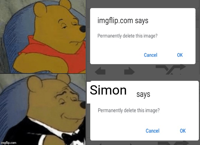 Simon is more persuasive | Simon | image tagged in simon says,memes,funny,tuxedo winnie the pooh,imgflip,screenshot | made w/ Imgflip meme maker