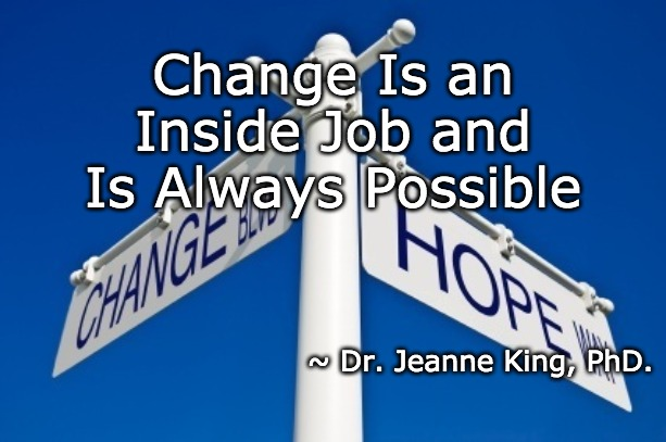 Can My Partner Change? | Change Is an Inside Job and Is Always Possible ~ Dr. Jeanne King, PhD. | image tagged in therapy,couples therapy,healing,domestic abuse,counseling | made w/ Imgflip meme maker