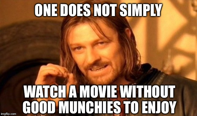 One does not simply not pig out | ONE DOES NOT SIMPLY WATCH A MOVIE WITHOUT GOOD MUNCHIES TO ENJOY | image tagged in memes,one does not simply,movies,munchies,snacks,food | made w/ Imgflip meme maker
