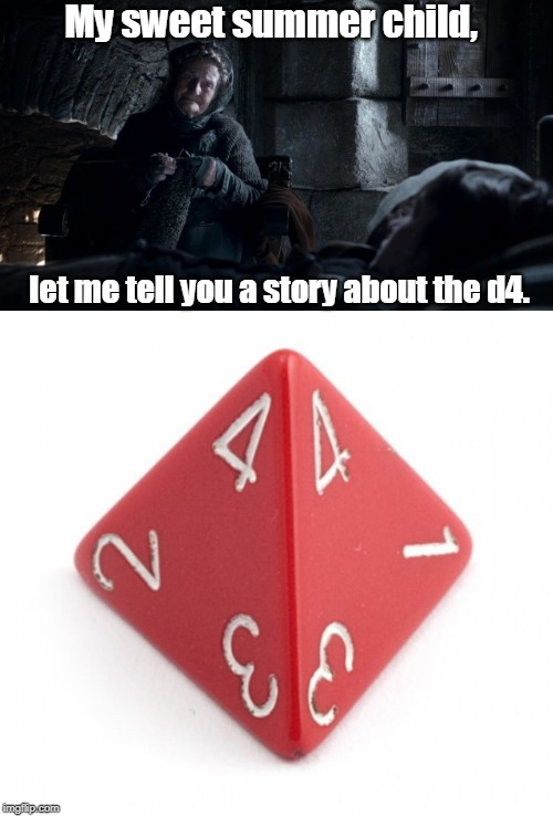 My sweet summer child, let me tell you a story about the d4. | image tagged in sweet summer child | made w/ Imgflip meme maker
