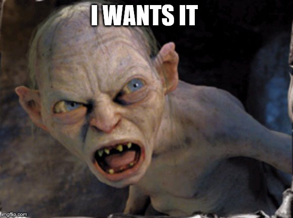 Gollum lord of the rings | I WANTS IT | image tagged in gollum lord of the rings | made w/ Imgflip meme maker
