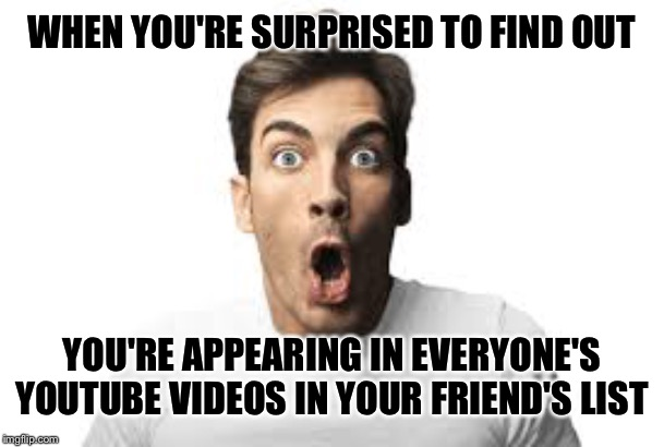 Hacked Again | WHEN YOU'RE SURPRISED TO FIND OUT YOU'RE APPEARING IN EVERYONE'S YOUTUBE VIDEOS IN YOUR FRIEND'S LIST | image tagged in hacking,funny memes,facebook,humour | made w/ Imgflip meme maker