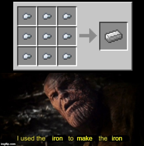 I used the stones to destroy the stones | iron        make           iron | image tagged in i used the stones to destroy the stones | made w/ Imgflip meme maker