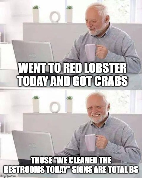 "Pinch Pinch | WENT TO RED LOBSTER TODAY AND GOT CRABS THOSE ""WE CLEANED THE RESTROOMS TODAY"" SIGNS ARE TOTAL BS 