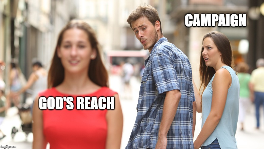 CAMPAIGN GOD'S REACH | image tagged in love triangle | made w/ Imgflip meme maker