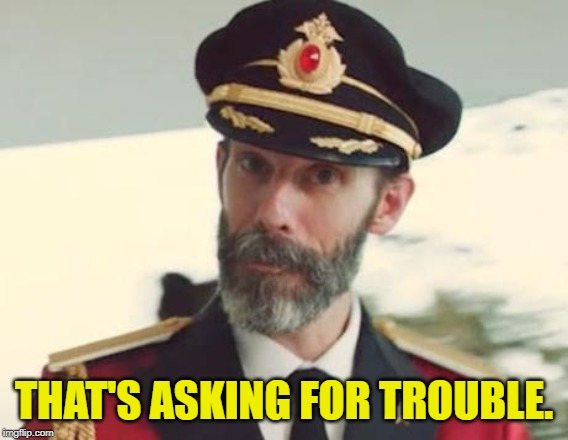 Captain Obvious | THAT'S ASKING FOR TROUBLE. | image tagged in captain obvious | made w/ Imgflip meme maker