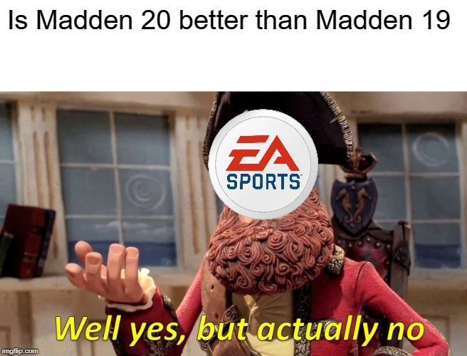 Well Yes, But Actually No | Is Madden 20 better than Madden 19 | image tagged in memes,well yes but actually no | made w/ Imgflip meme maker