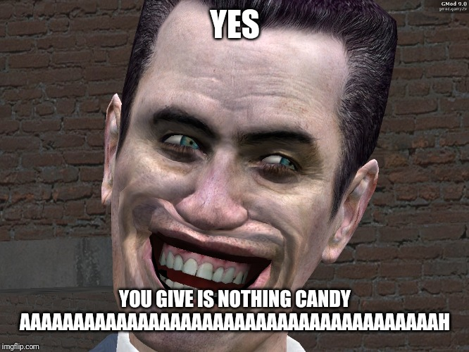 G-Man from Half-Life | YES YOU GIVE IS NOTHING CANDY AAAAAAAAAAAAAAAAAAAAAAAAAAAAAAAAAAAAAAAH | image tagged in g-man from half-life | made w/ Imgflip meme maker