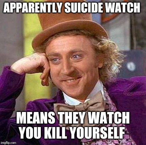 The greatest trick the devil ever played was convincing the world that he didn't exist | APPARENTLY SUICIDE WATCH MEANS THEY WATCH YOU KILL YOURSELF | image tagged in memes,creepy condescending wonka,suicide,epstein,clintons,corruption | made w/ Imgflip meme maker