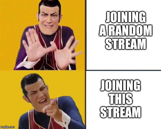 Robbie Rotten Drake template | JOINING A RANDOM STREAM JOINING THIS STREAM | image tagged in robbie rotten drake template | made w/ Imgflip meme maker