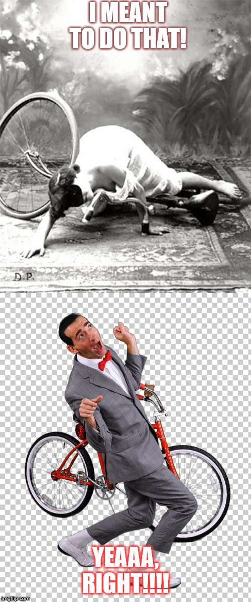 Pee Wee's shade throw! |  I MEANT TO DO THAT! YEAAA, RIGHT!!!! | image tagged in shade,pee wee herman,bike,bike fail,fail | made w/ Imgflip meme maker