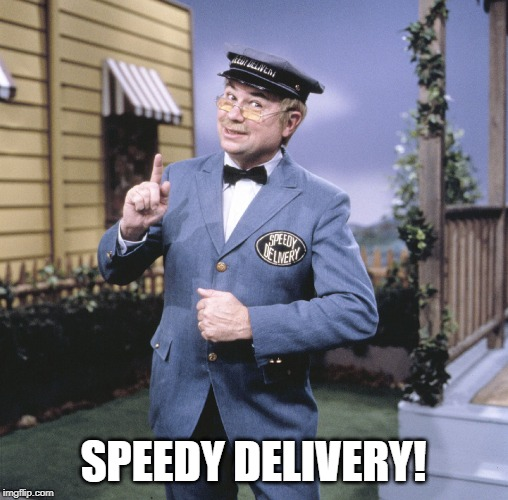 Mr. McFeely | SPEEDY DELIVERY! | image tagged in mr mcfeely | made w/ Imgflip meme maker