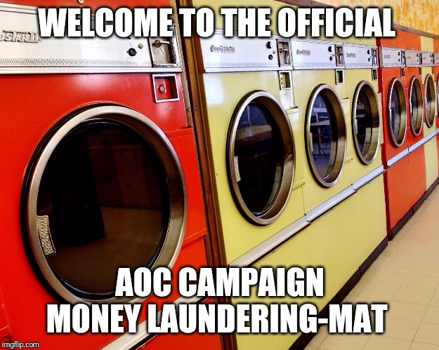 Looking where your AOC campaign contributions went? | WELCOME TO THE OFFICIAL AOC CAMPAIGN MONEY LAUNDERING-MAT | image tagged in aoc,squad,campaign,laundry,alexandria ocasio-cortez,corruption | made w/ Imgflip meme maker
