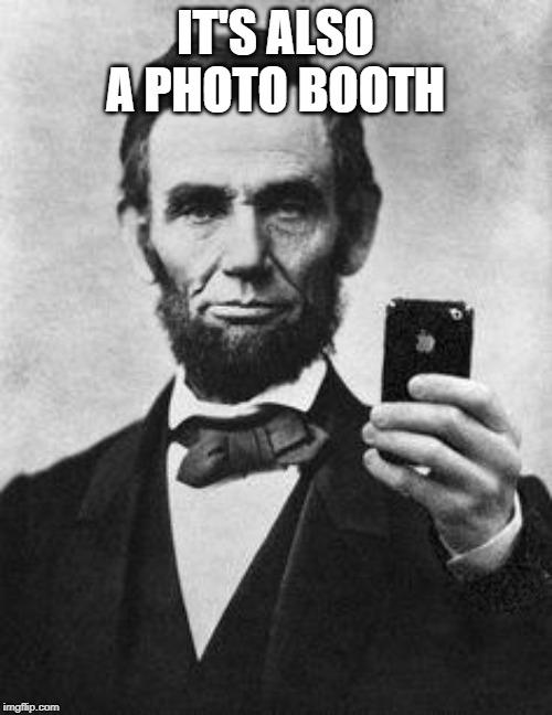 Lincoln Selfie | IT'S ALSO A PHOTO BOOTH | image tagged in lincoln selfie | made w/ Imgflip meme maker