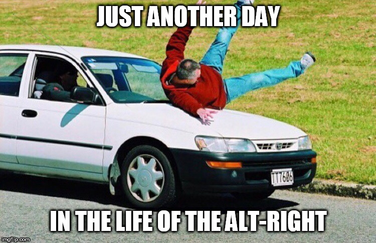 Guy run over by car | JUST ANOTHER DAY IN THE LIFE OF THE ALT-RIGHT | image tagged in guy run over by car,alt right,alt-right,right wing,right-wing,right wing terrorism | made w/ Imgflip meme maker