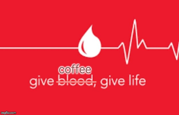 Coffee is life | _____ coffee | image tagged in memes,coffee | made w/ Imgflip meme maker