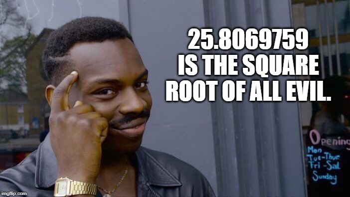Such An Evil Genius. | 25.8069759 IS THE SQUARE ROOT OF ALL EVIL. | image tagged in memes,roll safe think about it,evil,devil,mathematics | made w/ Imgflip meme maker