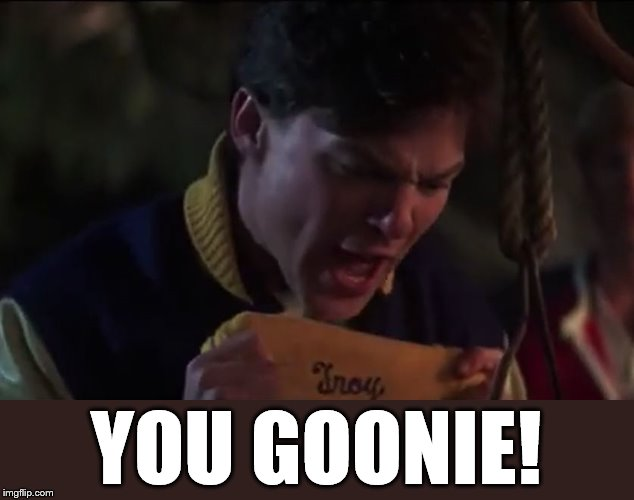 YOU GOONIE! | made w/ Imgflip meme maker