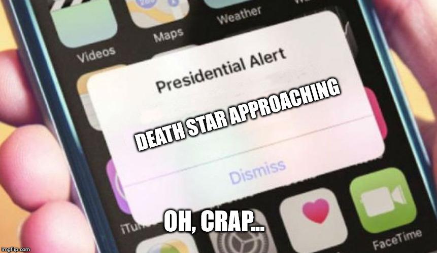 Presidential Alert Meme | DEATH STAR APPROACHING OH, CRAP... | image tagged in memes,presidential alert | made w/ Imgflip meme maker