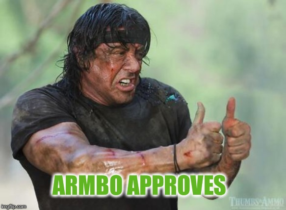 ARMBO APPROVES | image tagged in rambo approved | made w/ Imgflip meme maker