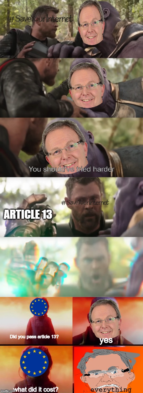 thanos meme | Did you pass article 13? yes You should've tried harder what did it cost? ARTICLE 13 everything | image tagged in thanos what did it cost,article 13,axel voss,thanos snap,thanos | made w/ Imgflip meme maker