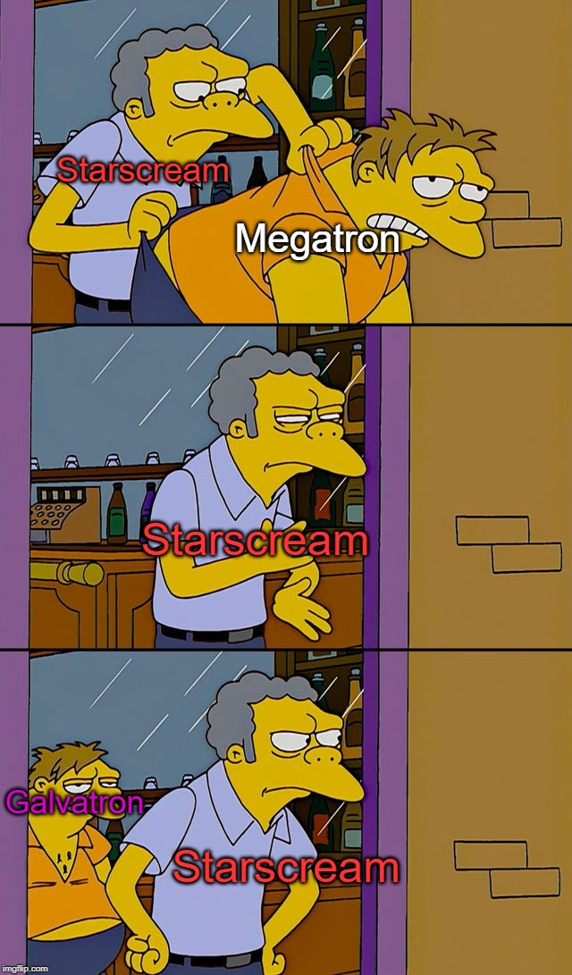 How it pains me to do this! |  Starscream; Megatron; Starscream; Galvatron; Starscream | image tagged in moe throws barney,transformers,transformers megatron and starscream,starscream,megatron,g1 transformers | made w/ Imgflip meme maker