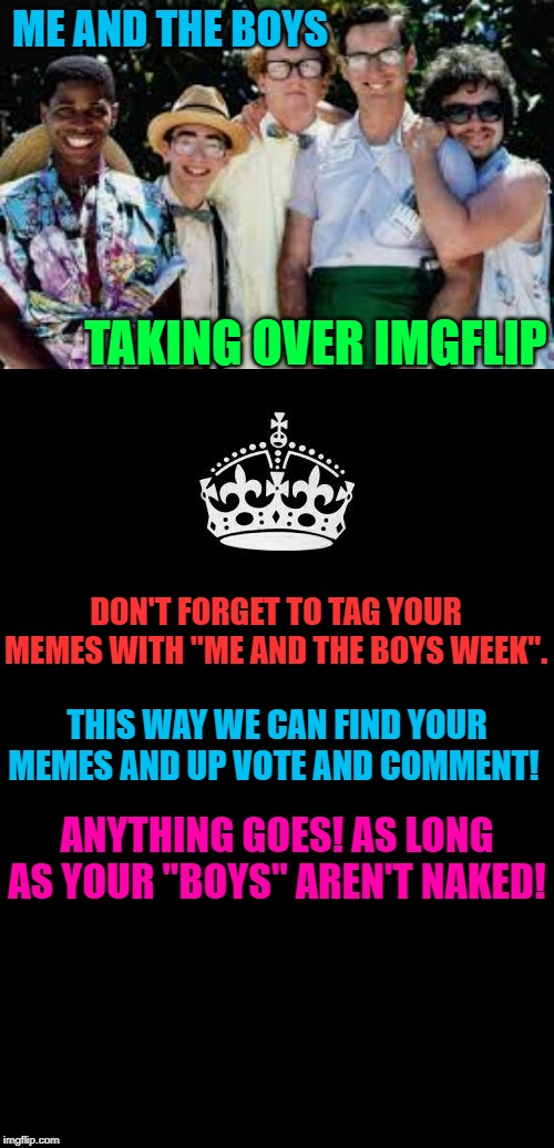 "IT'S HERE!  Me and the boys week! A CravenMoordik and Nixie.Knox event! (Aug. 19-25) | ME AND THE BOYS TAKING OVER IMGFLIP DON'T FORGET TO TAG YOUR MEMES WITH ""ME AND THE BOYS WEEK"". THIS WAY WE CAN FIND YOUR MEMES AND UP VOTE  