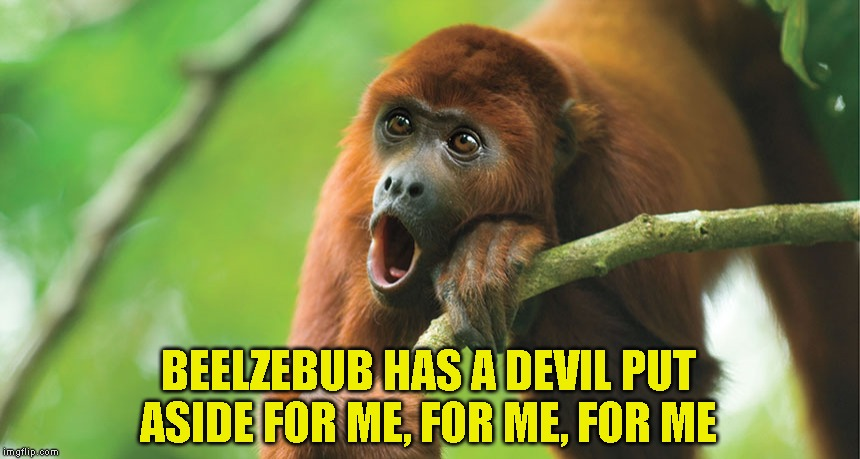 BEELZEBUB HAS A DEVIL PUT ASIDE FOR ME, FOR ME, FOR ME | made w/ Imgflip meme maker