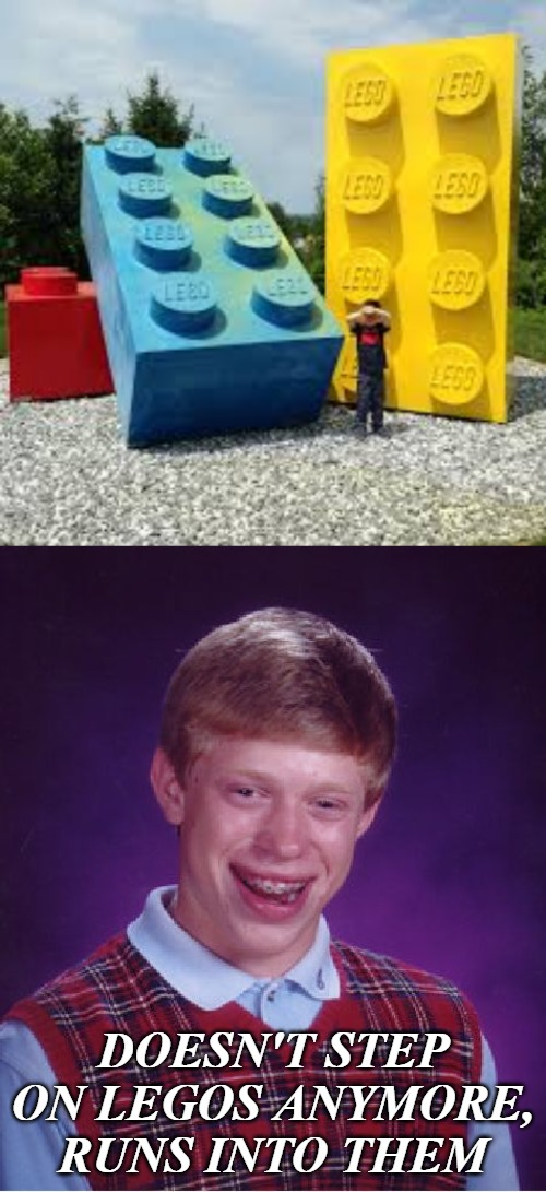 He thought he was having good luck, until .... |  DOESN'T STEP ON LEGOS ANYMORE, RUNS INTO THEM | image tagged in memes,bad luck brian,legos | made w/ Imgflip meme maker