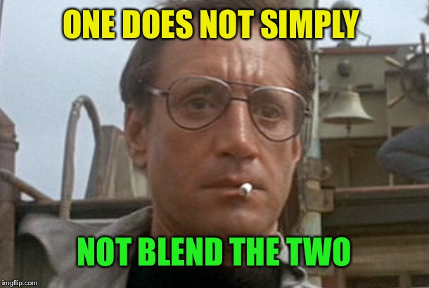 jaws | ONE DOES NOT SIMPLY NOT BLEND THE TWO | image tagged in jaws | made w/ Imgflip meme maker