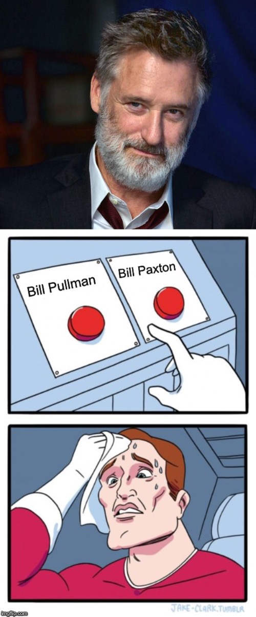 Am I the only one who can never remember his name? | image tagged in bill pullman,bill paxton,cant keep them straight | made w/ Imgflip meme maker