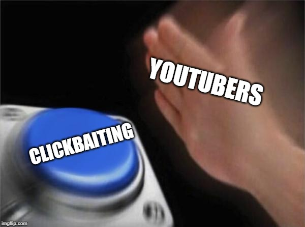 Blank Nut Button |  YOUTUBERS; CLICKBAITING | image tagged in memes,blank nut button,youtube,youtubers,clickbait,annoying | made w/ Imgflip meme maker