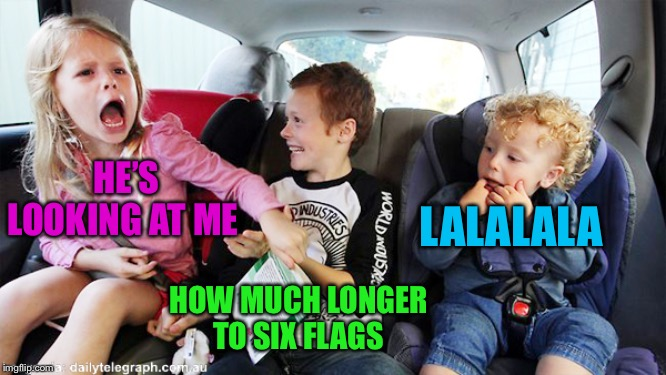 HE'S LOOKING AT ME LALALALA HOW MUCH LONGER TO SIX FLAGS | made w/ Imgflip meme maker