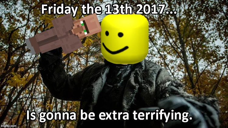 image tagged in friday the 13th,minecraft,roblox,oof | made w/ Imgflip meme maker