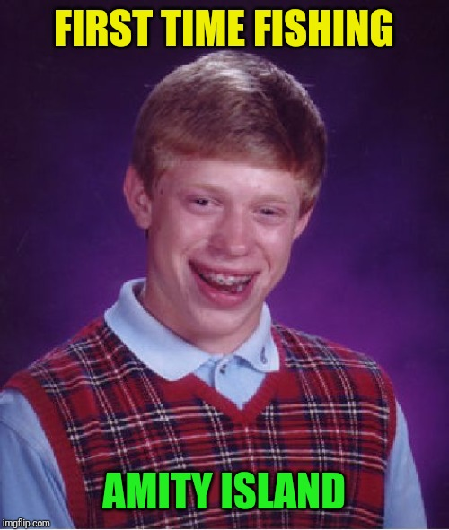 Bad Luck Brian Meme | FIRST TIME FISHING AMITY ISLAND | image tagged in memes,bad luck brian | made w/ Imgflip meme maker