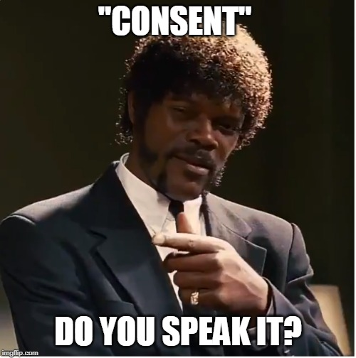 "Sam preaches rationality |  ""CONSENT""; DO YOU SPEAK IT? 