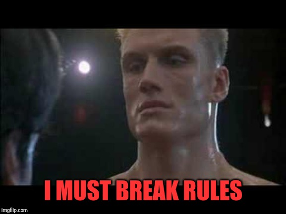 Drago rocky  | I MUST BREAK RULES | image tagged in drago rocky | made w/ Imgflip meme maker