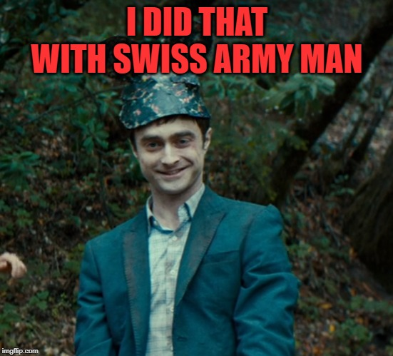 Swiss Army Man Mouse Ears | I DID THAT WITH SWISS ARMY MAN | image tagged in swiss army man mouse ears | made w/ Imgflip meme maker