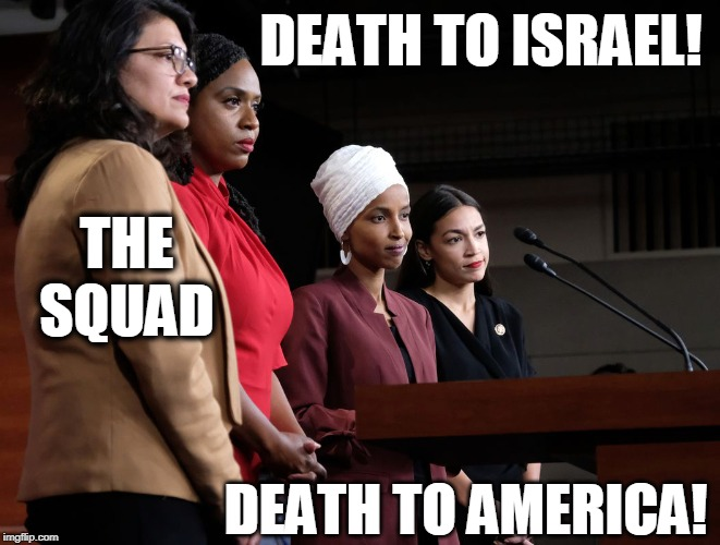 The Squad hates Israel and America | DEATH TO ISRAEL! DEATH TO AMERICA! THE SQUAD | image tagged in aoc,squad | made w/ Imgflip meme maker