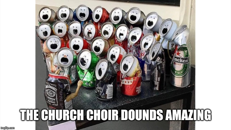 THE CHURCH CHOIR DOUNDS AMAZING | image tagged in choir | made w/ Imgflip meme maker
