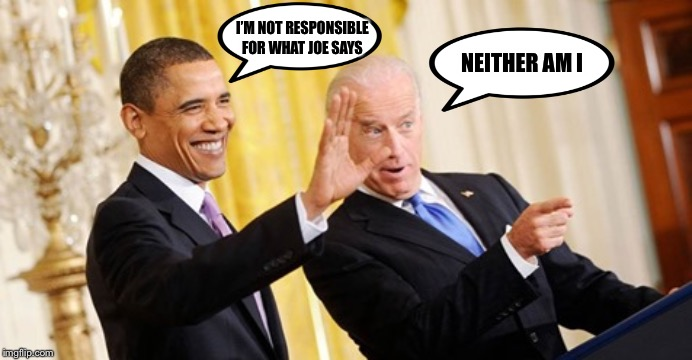 Why doesn't Obama endorse the gaffe machine? | I'M NOT RESPONSIBLE FOR WHAT JOE SAYS NEITHER AM I | image tagged in obama,biden,gaffe | made w/ Imgflip meme maker