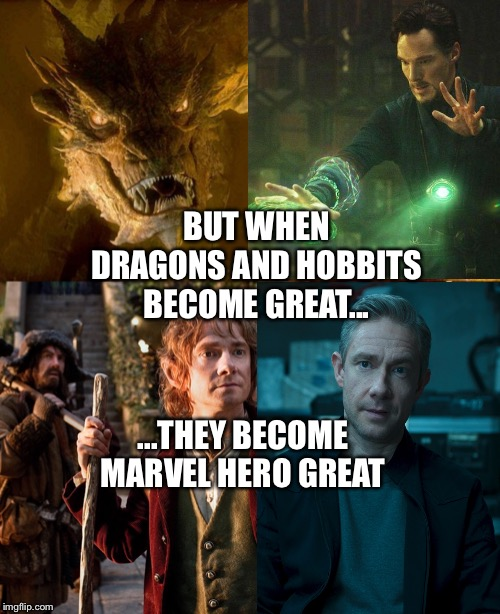 Benedict Cumberbatch and Martin Freeman change from Smaug and Bilbo Baggins to Doctor Strange and Everett Ross | BUT WHEN DRAGONS AND HOBBITS BECOME GREAT... ...THEY BECOME MARVEL HERO GREAT | image tagged in the hobbit,marvel cinematic universe | made w/ Imgflip meme maker