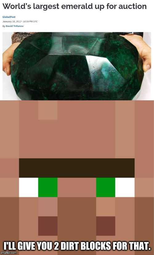villager trading exchange rate | I'LL GIVE YOU 2 DIRT BLOCKS FOR THAT. | image tagged in minecraft villager,memes,emerald,minecraft,auction | made w/ Imgflip meme maker