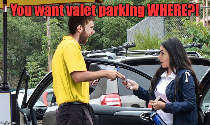 You want valet parking WHERE?! | made w/ Imgflip meme maker