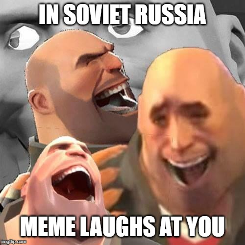 These are confusing times | IN SOVIET RUSSIA MEME LAUGHS AT YOU | image tagged in in soviet russia,soviet russia,meta | made w/ Imgflip meme maker