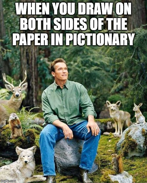 Arnold nature |  WHEN YOU DRAW ON BOTH SIDES OF THE PAPER IN PICTIONARY | image tagged in arnold nature,pictionary | made w/ Imgflip meme maker
